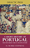 A Short History of Portugal - From the earliest times to the 19th century (Illustrated)