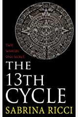The 13th Cycle: A novella of the Maya Calendar and the 2012 end of the world Kindle Edition