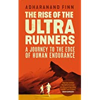 The Rise of the Ultra Runners: A journey into the heart of the world's toughest sport