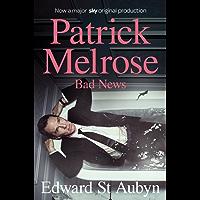Bad News: A Patrick Melrose Novel 2 (The Patrick Melrose Novels)