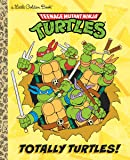 Totally Turtles! (Teenage Mutant Ninja Turtles) (Little Golden Book)