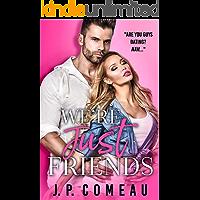 We're Just Friends: A Friends to Lovers Romance (Big Fat Lie Book 1)