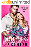 We're Just Friends: A Friends to Lovers Romance (Big Fat Lie Book 1)