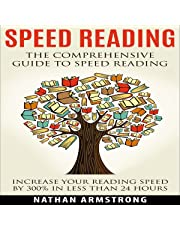 Speed Reading: The Comprehensive Guide to Speed Reading: Increase Your Reading Speed by 300% in Less Than 24 Hours