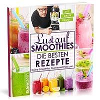 Lust auf Smoothies: Die besten Rezepte für Grüne Smoothies, Fruchtsmoothies uvm.