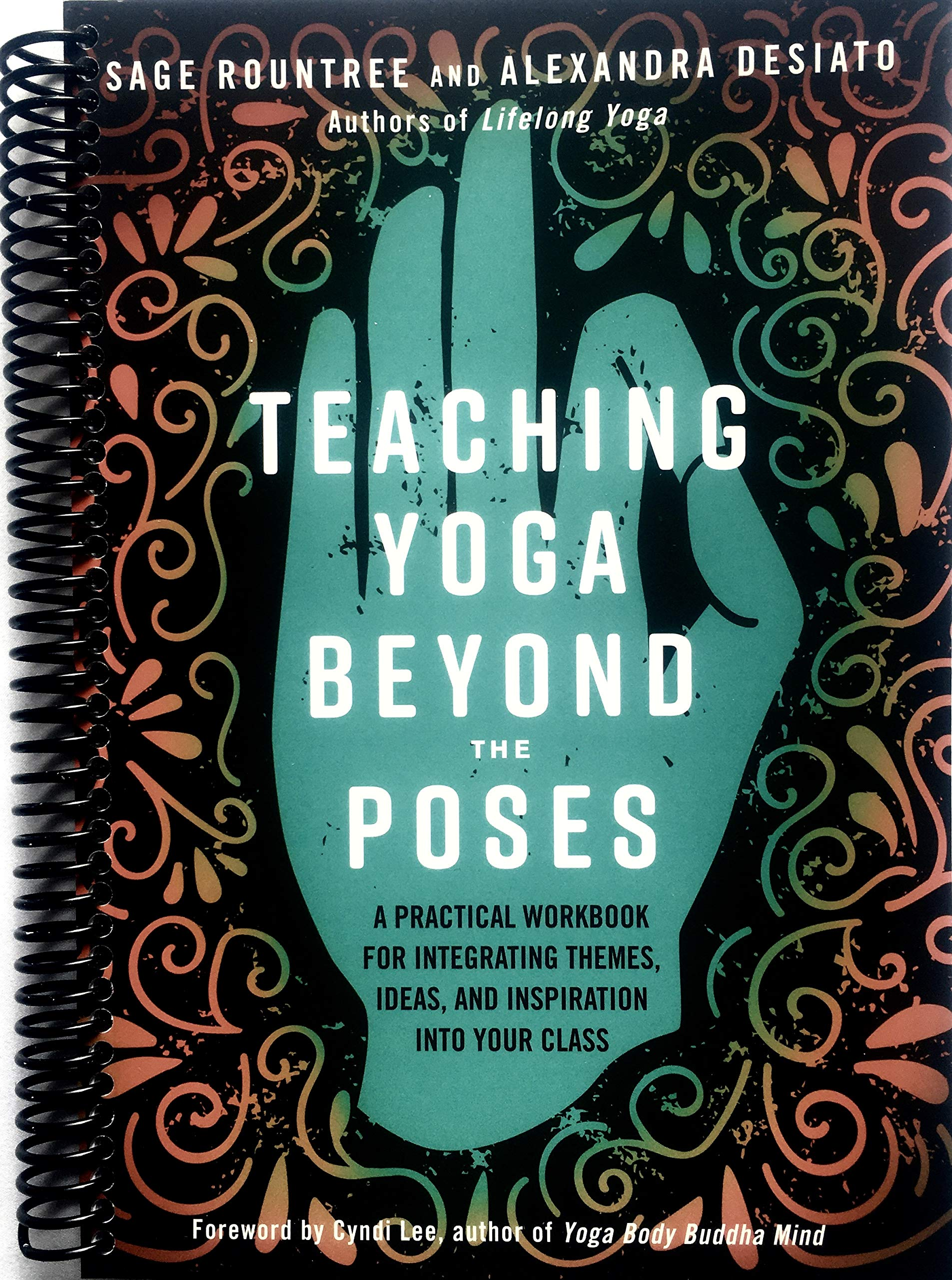 Teaching Yoga Beyond the Poses: A Practical Workbook for