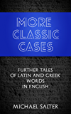 More Classic Cases: Further Tales of Latin and Greek Words in English