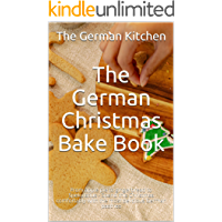 The German Christmas Bake Book: From apple pie to gingerbread to Spekulatius - Spend this Christmas comfortably with the…