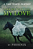 Take Me With You, My Love: A Time Travel Fantasy