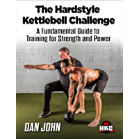 The Hardstyle Kettlebell Challenge: A Fundamental Guide To Training For Strength And Power