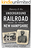 Slavery & the Underground Railroad in New Hampshire (English Edition)