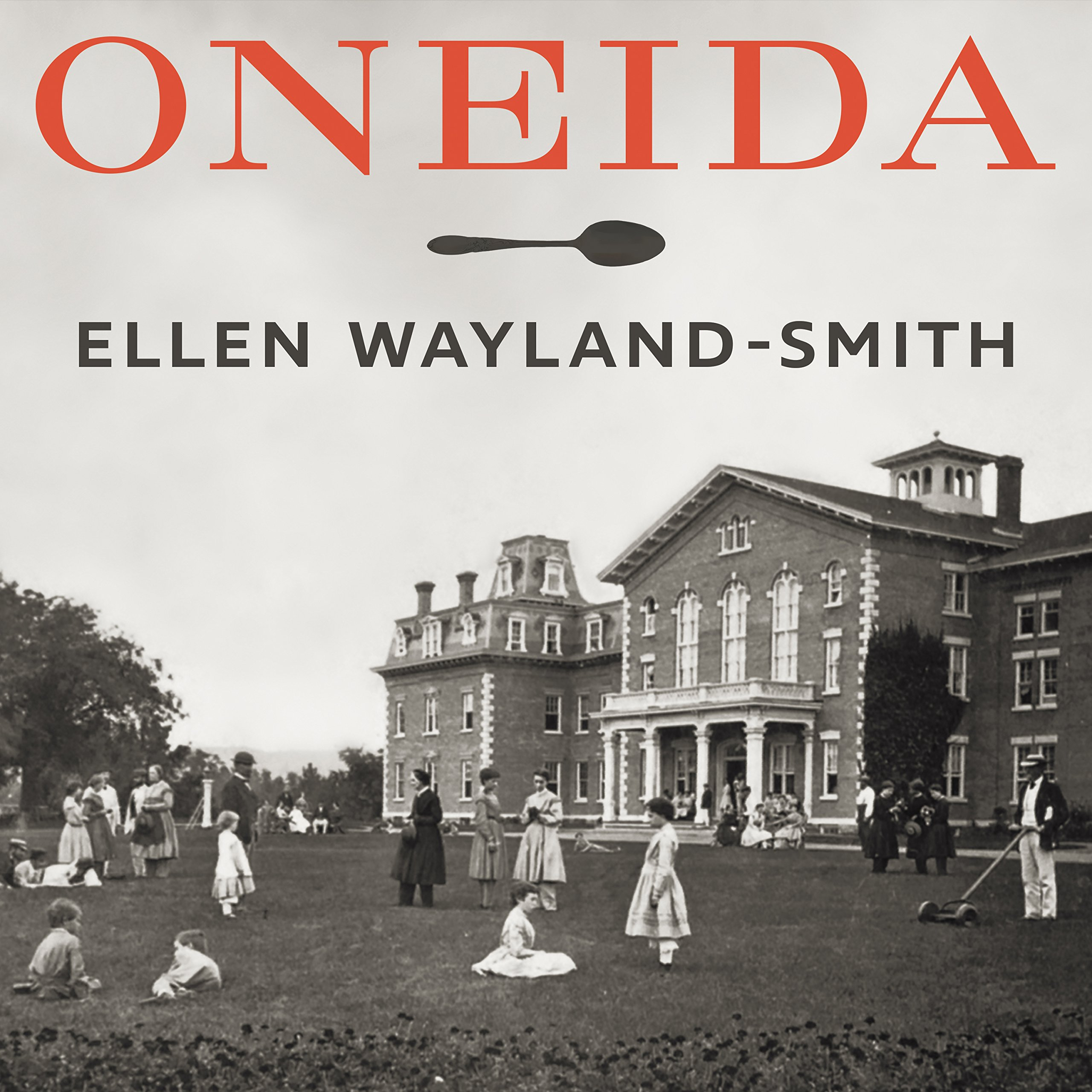 Oneida: From Free Love Utopia to the Well-Set Table by Tantor Audio
