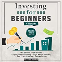 Investing For Beginners: 4 Books in 1 - This Ultimate Guide Includes Cryptocurrency Investing + Stock Market Investing + Real Estate Investing + Passive Income