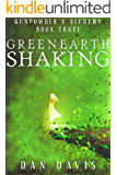 Green Earth Shaking (Gunpowder & Alchemy Book 3)