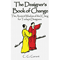 The Designer's Book of Change: The Ancient Wisdom of the I Ching for Todasy's Designers