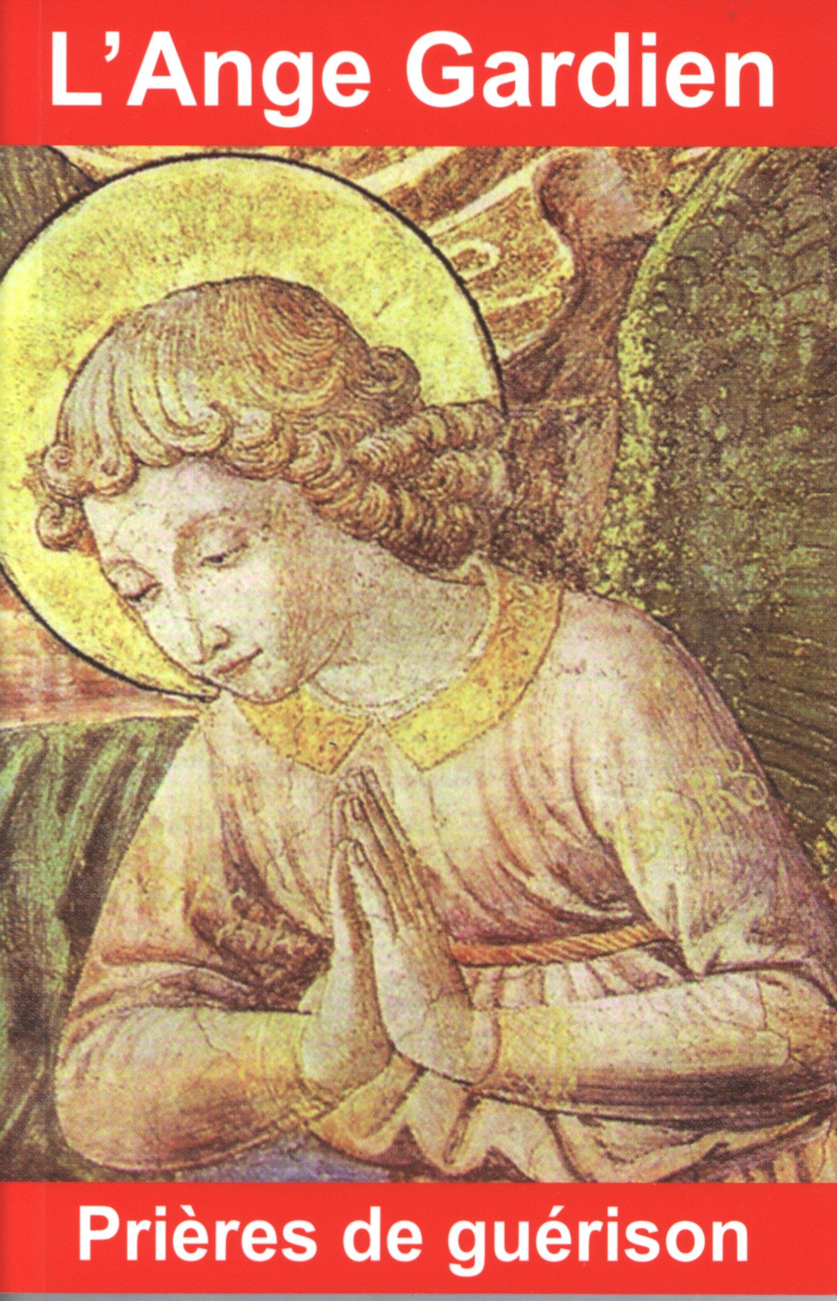 L'Ange Gardien : Prières de guérison Broché – 27 janvier 2012 Bernard André Exclusif 2848910968 Anges/archanges