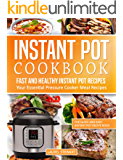 Instant Pot Cookbook : Fast And Healthy Instant Pot Recipes   Your Essential Pressure Cooker Meal Recipes: The Quick And Easy Instant Pot Recipe Book