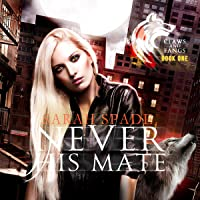 Never His Mate: A Rejected Mates Shifter Romance (Claws and Fangs, Book 1)