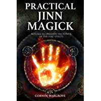 Practical Jinn Magick: Rituals to Unleash the Powers of The Fire Spirits (English Edition)