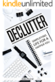 Declutter: Simplifying Life For a Happier You