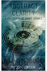 Abstract Clarity: A Collection of Short Stories Kindle Edition