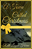 A Town Called Christmas: Heartwarming historical romance