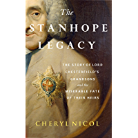 The Stanhope Legacy: The story of Lord Chesterfield's grandsons and the miserable fate of their heirs