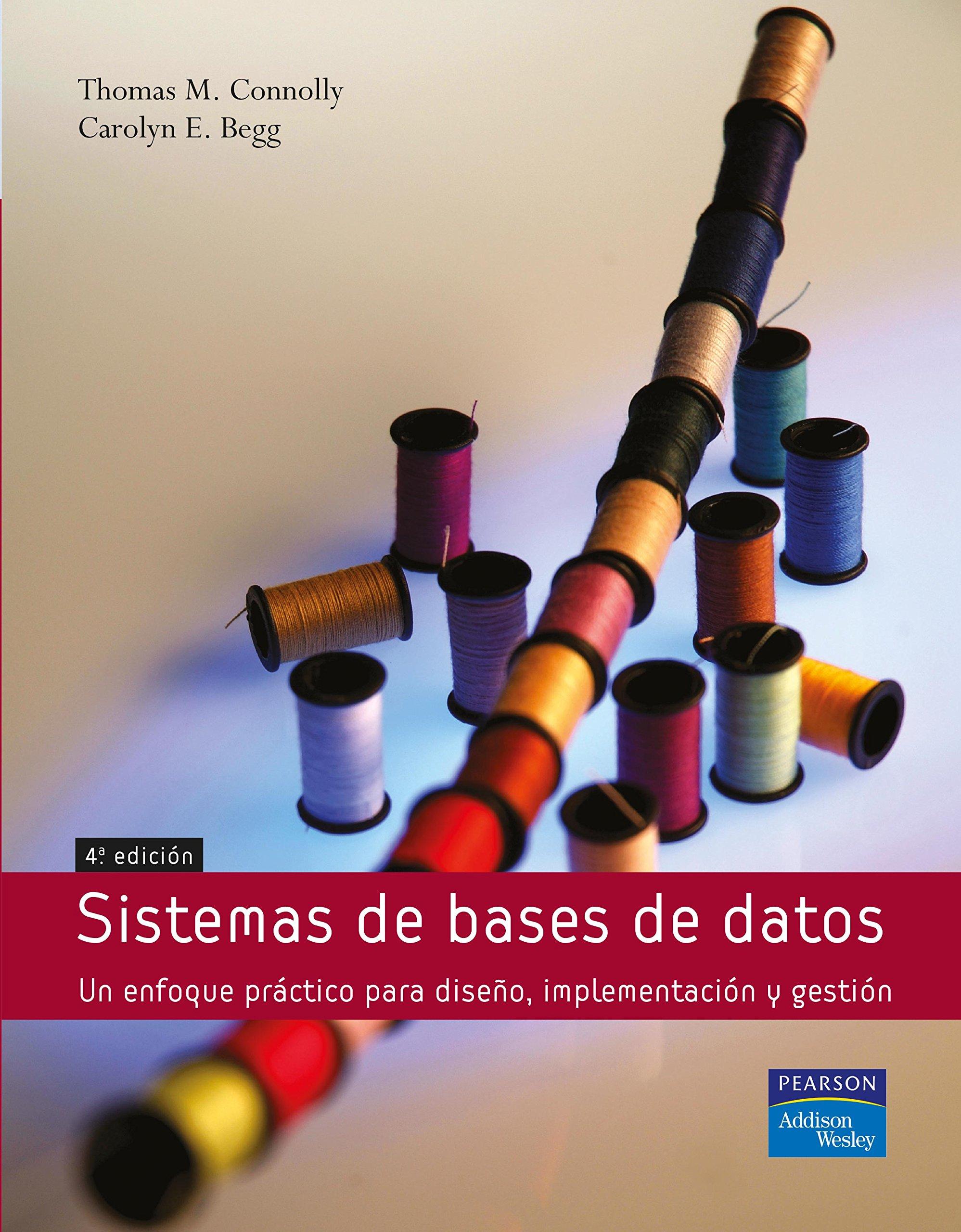 Sistemas de bases de datos: Un enfoque práctico para diseño, implementación y gestión Tapa blanda – 1 oct 2005 Carolyn Begg Thomas Connolly ADDISON WESLEY 8478290753