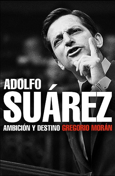 Adolfo Suárez: Ambición y destino eBook: Morán, Gregorio: Amazon ...