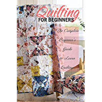 Quilting for Beginners: The Complete Beginner's Guide to Learn Quilting (English Edition)