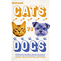 Cats vs Dogs: Misbehaving mammals, intellectual insects, flatulent fish and the great pet showndown