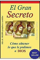 EL GRAN SECRETO: Cómo obtener lo que le pedimos a Dios (GRANDES TESTIMONIOS) (Spanish Edition) Kindle Edition