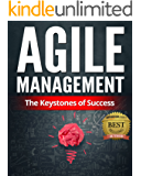 Agile Management: The Keystones of Success (Agile Project Management, Agile Methodology, Agile Basics, Agile Framework, Agile Testing, Agile Principles, Project Manager) (English Edition)