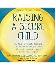 Raising a Secure Child: How Circle of Security Parenting Can Help You Nurture Your Child's Attachment, Emotional Resilience, and Freedom to Explore