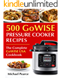 500 GoWise Pressure Cooker Recipes: The Complete GoWise Pressure Cooker Cookbook