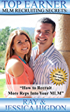 Top Earner Recruiting Secrets - How to Recruit More Reps Into Your MLM: Network Marketing Recruiting Mastery (Top Earner Series Book 1)