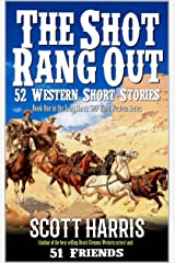 The Shot Rang Out: 52 Western Short Stories: Scott Harris: Author of the Brock Clemons Western Series and 51 Friends Kindle Edition