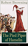 The Pied Piper of Hamelin (Illustrated Edition): Children's Classic - A Retold Fairy Tale by one of the most important Victorian poets and playwrights, ... The Book and the Ring, My Last Duchess