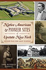 Native American & Pioneer Sites of Upstate New York: Westward Trails from Albany to Buffalo Kindle Edition