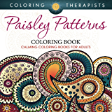 Paisley Patterns Coloring Book - Calming Coloring Books For Adults (Paisley Patterns and Art Book Series)
