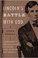 Lincoln's Battle with God: A President's Struggle with Faith and What It Meant for America Kindle Edition