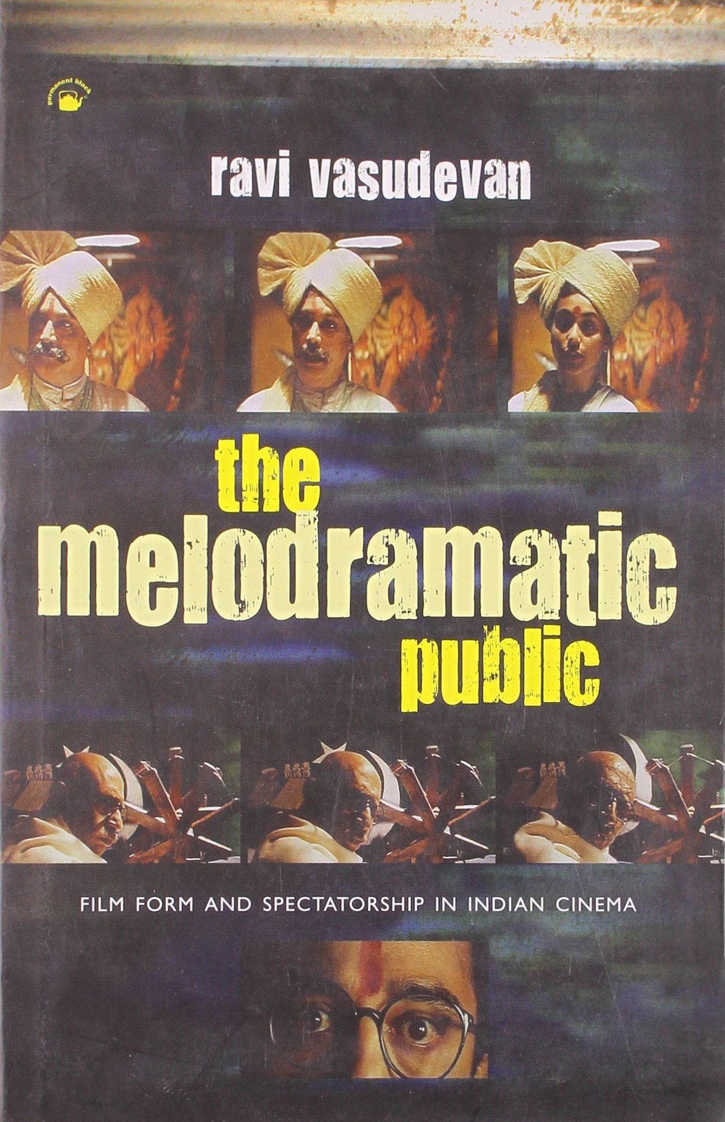 The Melodramatic Public Film Form and Spectatorship in Indian Cinema ebook