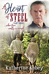 A Heart of Steel - Part Three: When love really is enough... Kindle Edition