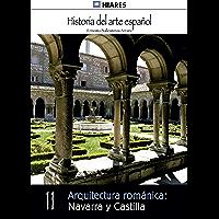 Arquitectura románica: Navarra y Castilla (Historia del Arte Español nº 11)
