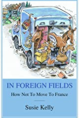 In Foreign Fields: How Not To Move To France Kindle Edition