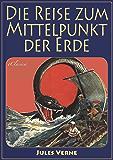 Jules Verne: Die Reise zum Mittelpunkt der Erde (Illustriert) (German Edition)