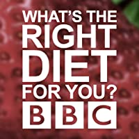 BBC What's The Right Diet for You?
