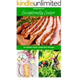 Exceptionally Easter: 60 #Delish Easter Celebration Recipes (60 Super Recipes Book 38)
