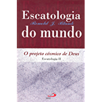 Escatologia do mundo: Projeto cósmico de Deus (Teologia Sistemática)