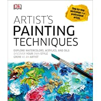 Artist's Painting Techniques: Explore Watercolors, Acrylics, and Oils; Discover Your Own Style; Grow as an Art